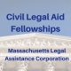 Civil Legal Aid Fellowships - Massachusetts Legal Assistance Corporation